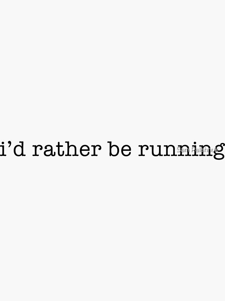 i'd rather be running by sampalahnukart