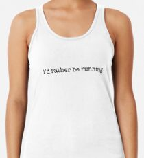 i'd rather be running Racerback Tank Top