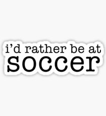 I'd rather be at soccer Sticker