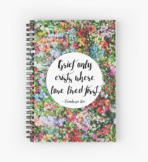 Grief only exists where love lived first... Spiral Notebook