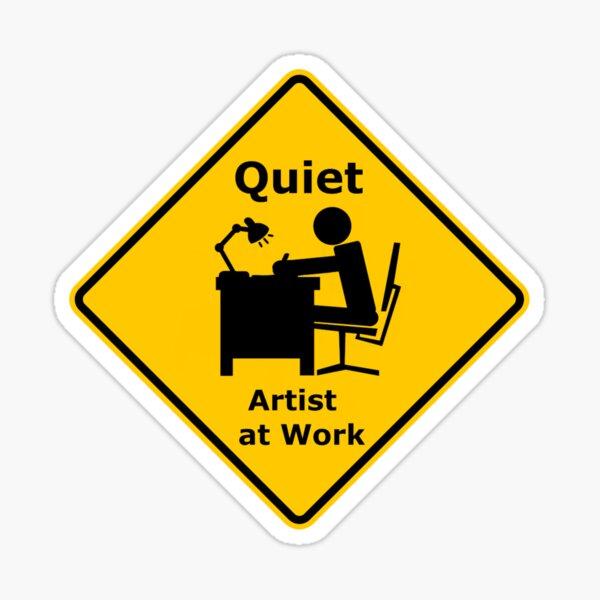 Quiet! Artist at Work Sticker