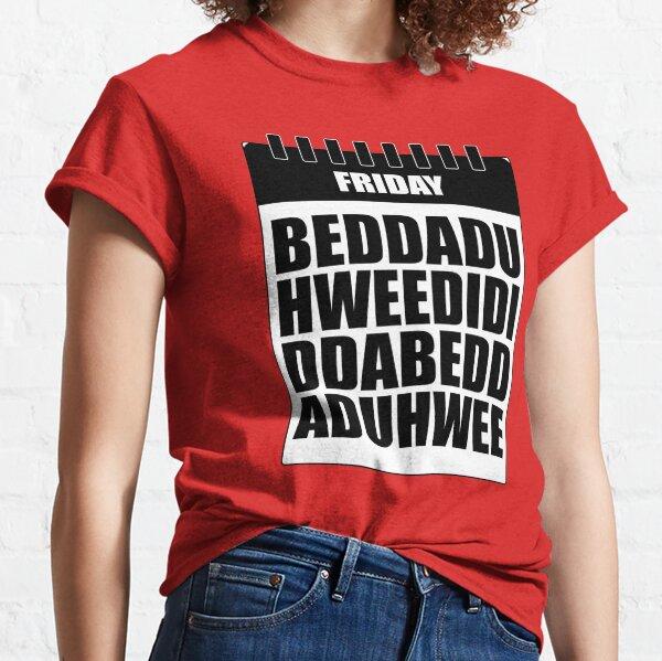 Beddaduhweedididdabeddaduhwee Classic T-Shirt