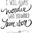 I will always wonder who you would have been by Franchesca Cox
