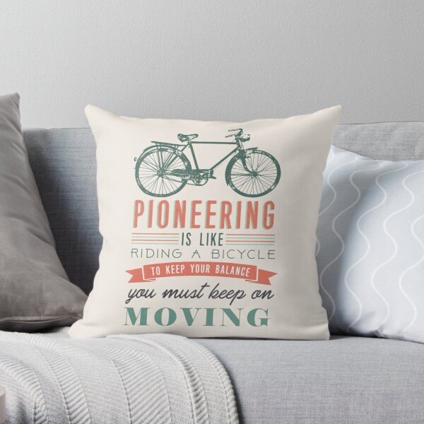 PIONEERING IS LIKE RIDING BICYCLE Throw Pillow