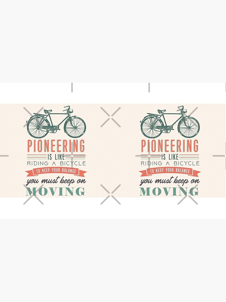 PIONEERING IS LIKE RIDING BICYCLE by JenielsonDesign