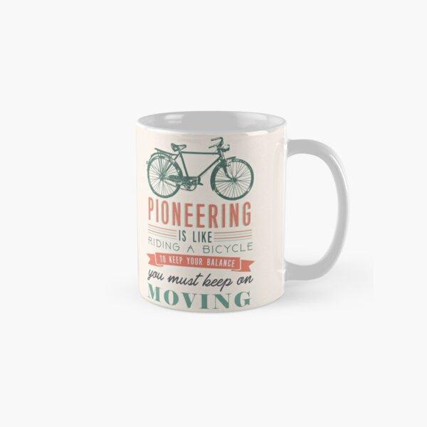 PIONEERING IS LIKE RIDING BICYCLE Classic Mug