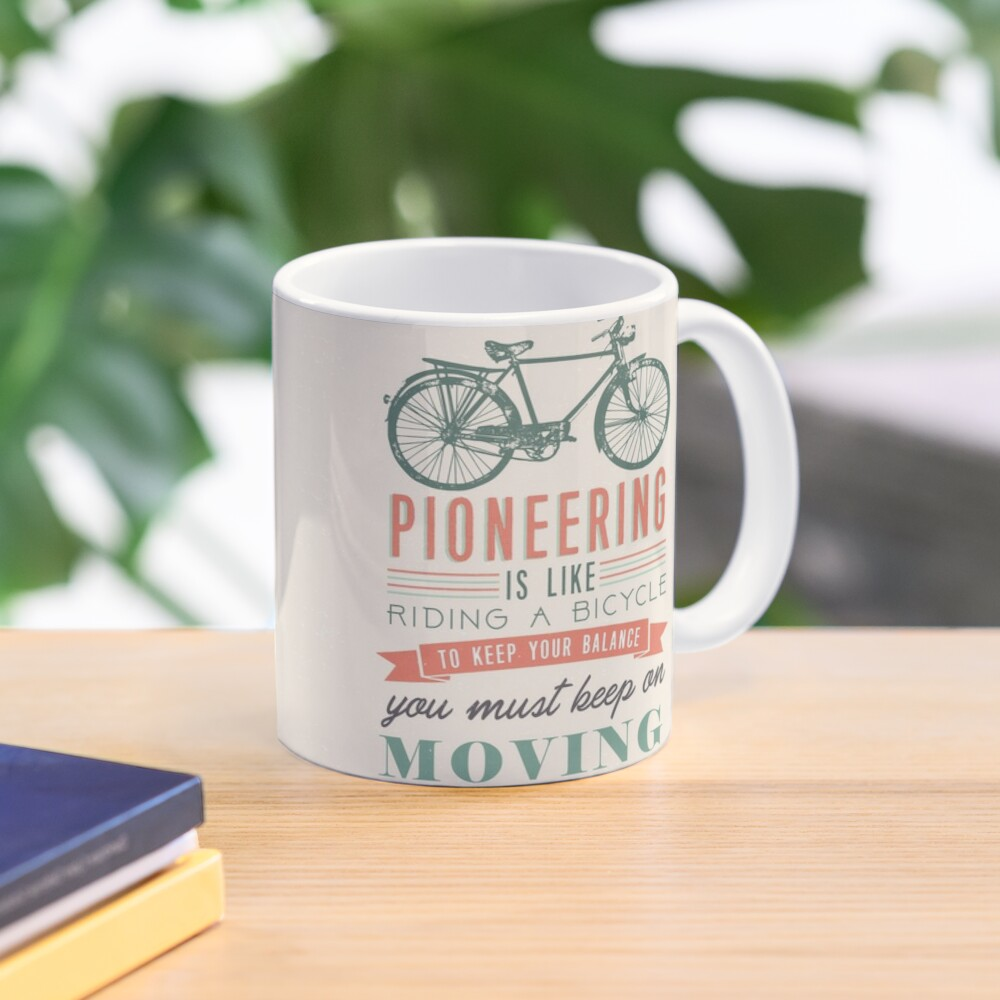 PIONEERING IS LIKE RIDING BICYCLE Mug