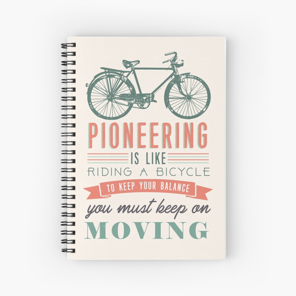 PIONEERING IS LIKE RIDING BICYCLE Spiral Notebook