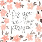 For You We Have Prayed by MathisDesigns