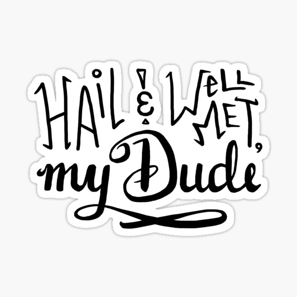 Hail and Well Met, My Dude Sticker