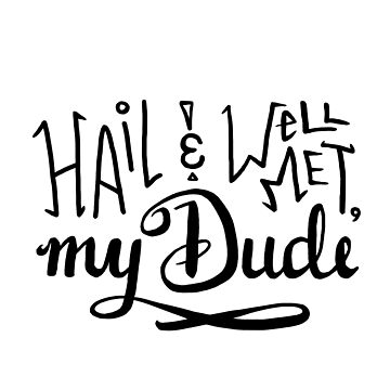 Hail and Well Met, My Dude by kateouwenga