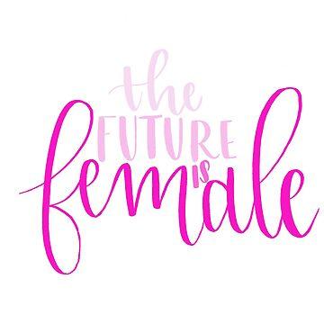 The Future is Female by heyitsjelly