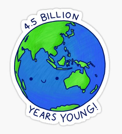4.5 BILLION YEARS YOUNG Sticker
