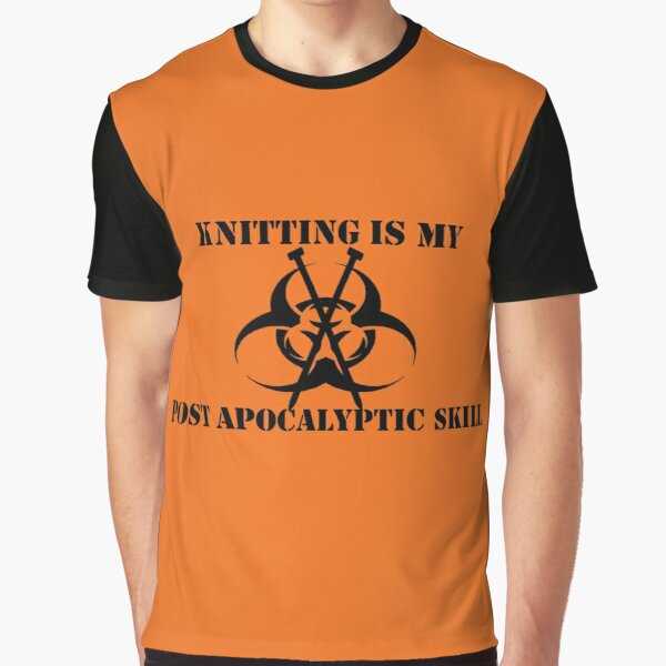 Knitting Is My Post Apocalyptic Skill Graphic T-Shirt