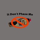 It Don't Phase Me by teesbyveterans