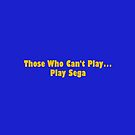 Those Who Can't Play... Play Sega by teesbyveterans