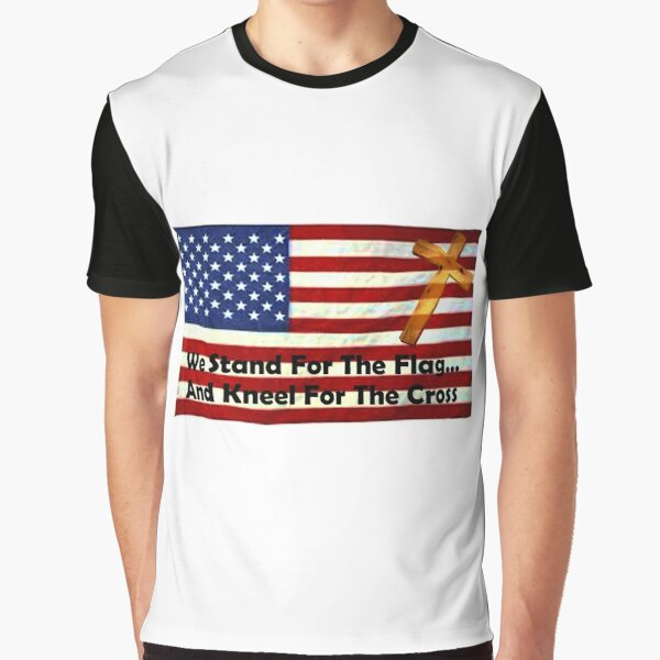 We Stand For The Flag... And Kneel For The Cross Graphic T-Shirt