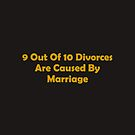 9 Out Of 10 Divorces Are Caused By Marriage by teesbyveterans