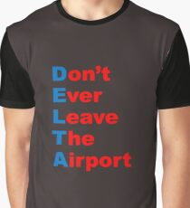 DELTA: Don't Ever Leave The Airport Graphic T-Shirt
