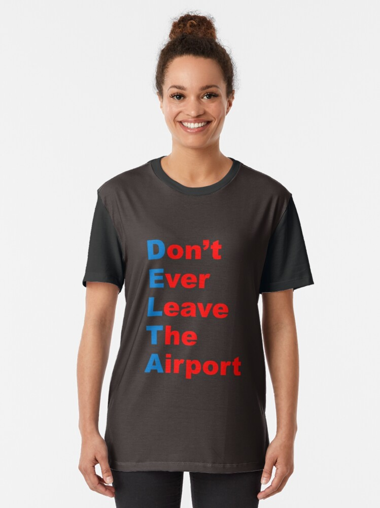 Alternate view of DELTA: Don't Ever Leave The Airport Graphic T-Shirt