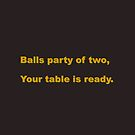 Balls Party of Two... Your Table Is Ready by teesbyveterans
