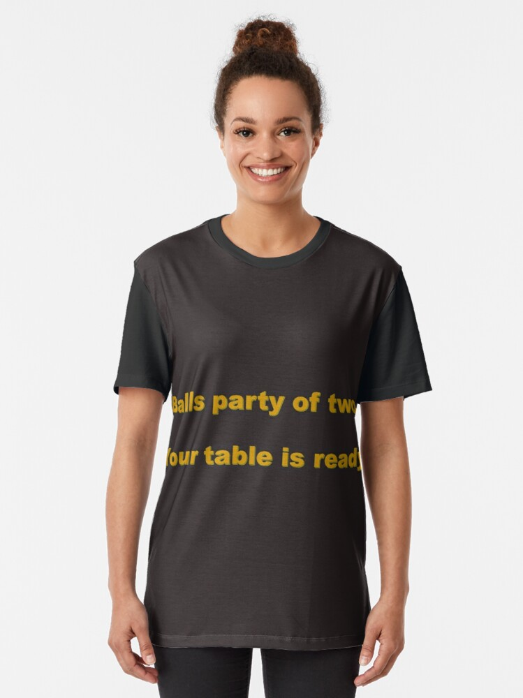 Alternate view of Balls Party of Two... Your Table Is Ready Graphic T-Shirt