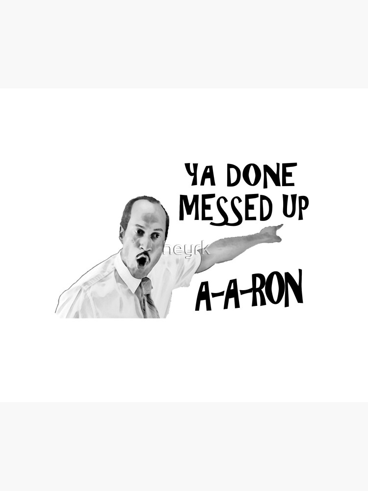 You Done Messed Up Aaron by heyrk