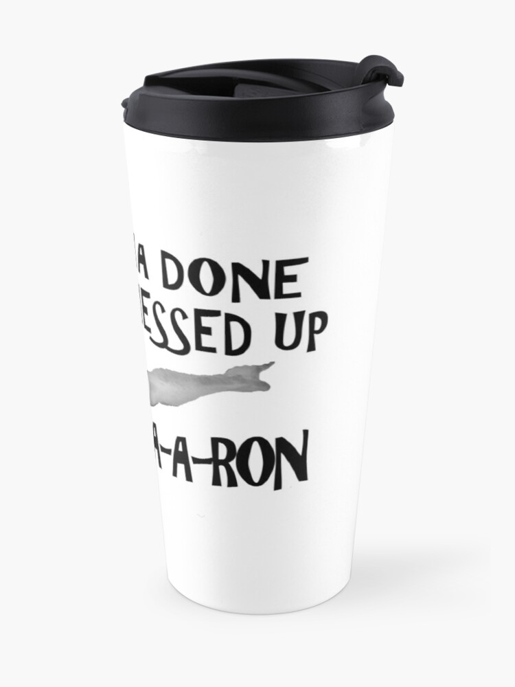 Alternate view of You Done Messed Up Aaron Travel Mug