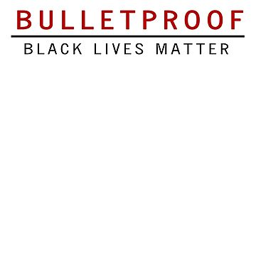 Bulletproof Black Lives Matter by heyrk