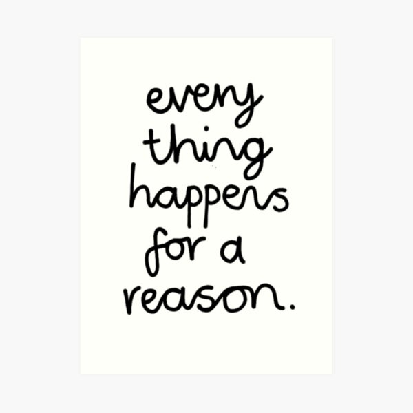 Everything Happens For A Reason Art Print