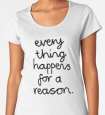 Everything Happens For A Reason Women's Premium T-Shirt
