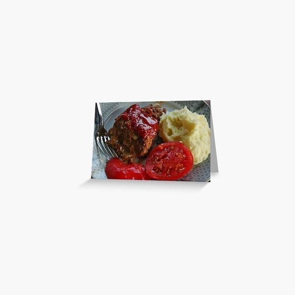 Nothin' Beats Nana's Home Cookin'! Juicy Meatloaf, Yukon Gold Mashed Potatoes and Farm Fresh Tomatoes! Greeting Card