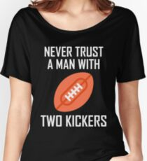 Never Trust A Man With Two Kickers Women's Relaxed Fit T-Shirt