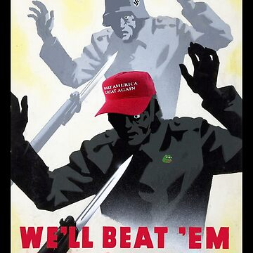 We Beat 'Em Before: Anti-Trump Propaganda Poster by shaggylocks
