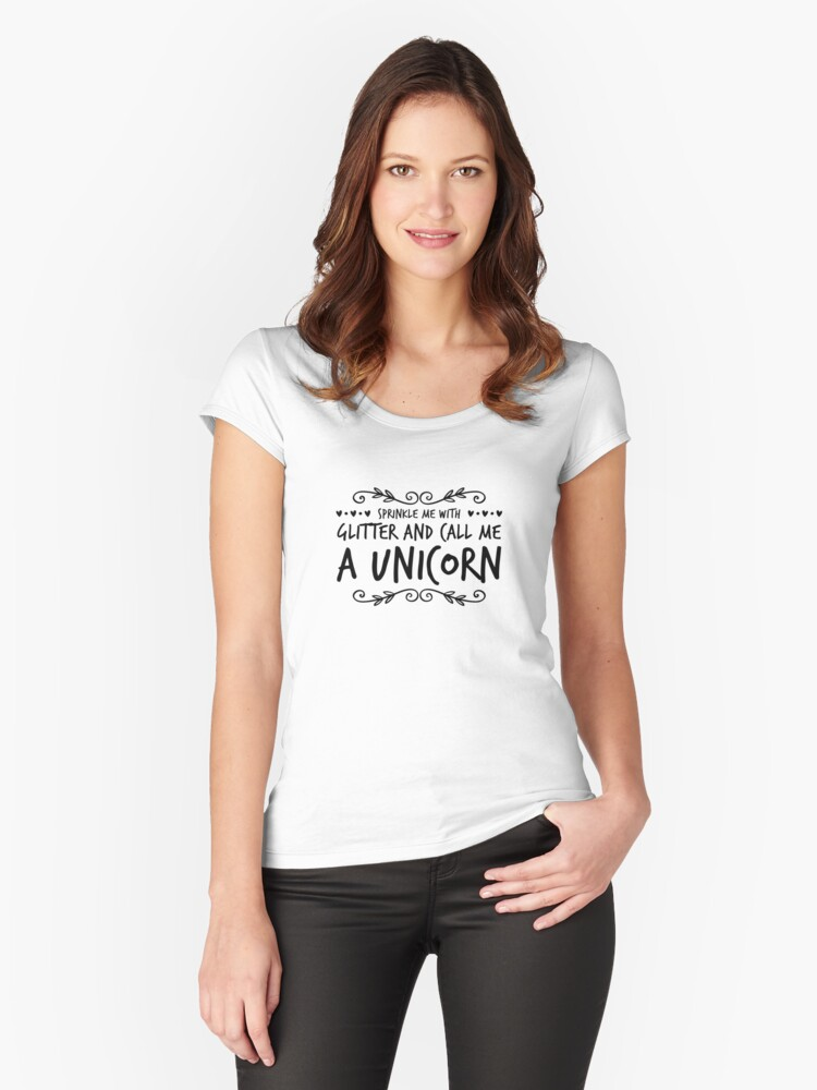 Sprinkle Me With Glitter And Call Me A Unicorn Women's Fitted Scoop T-Shirt Front