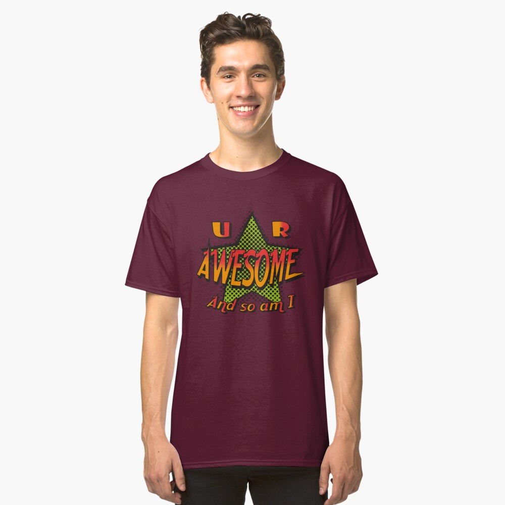 U R Awesome Classic T-Shirt Front