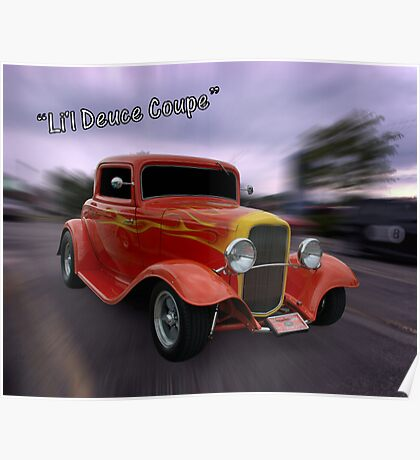 """1932 Ford 3 Window Coupe""""Li'l Deuce Coupe """" Poster"""