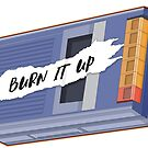 burn it up! by tonguetied
