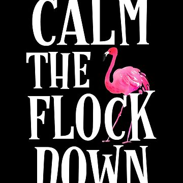 Calm the Flock down flamingo funny t-shirt womens men gift by worksaheart
