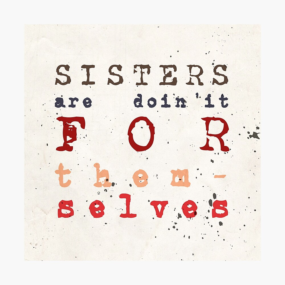 Quote Sisters Are Doin It For Themselves Poster By Adarvephtcllage Redbubble