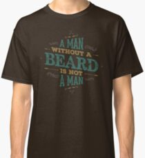 A MAN WITHOUT A BEARD IS NOT A MAN Classic T-Shirt