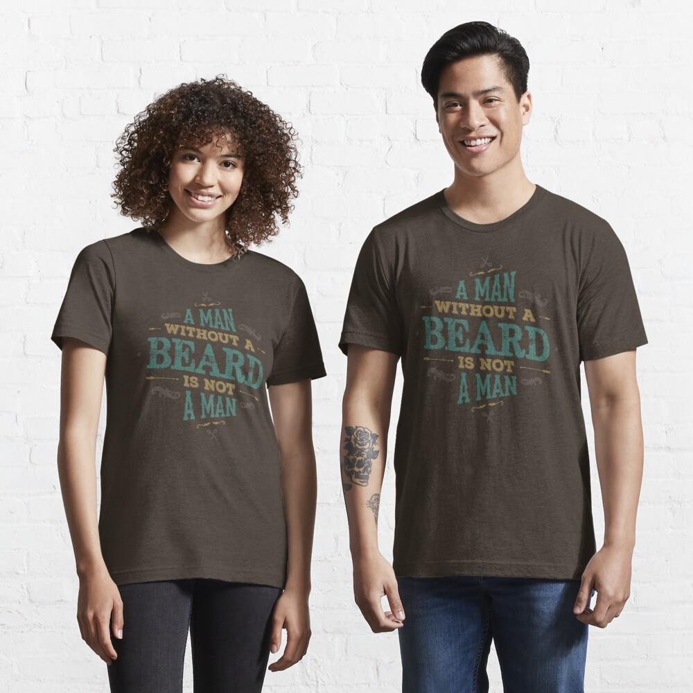 A MAN WITHOUT A BEARD IS NOT A MAN Essential T-Shirt