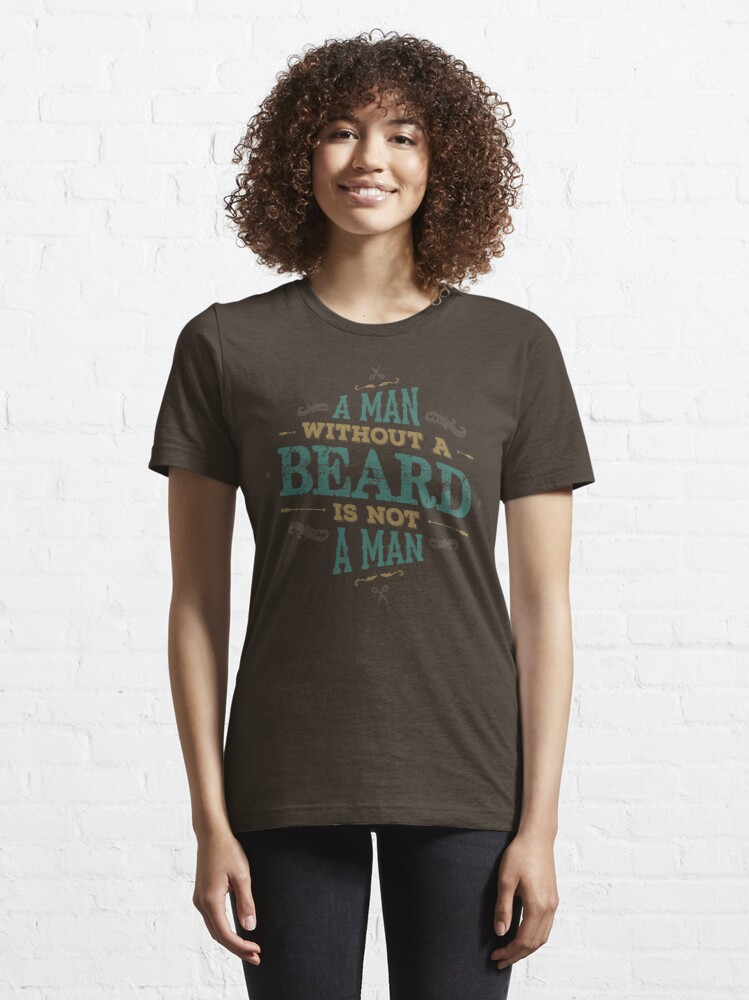Alternate view of A MAN WITHOUT A BEARD IS NOT A MAN Essential T-Shirt