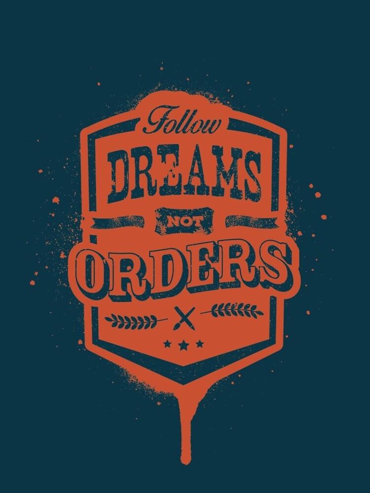 FOLLOW DREAMS NOT ORDERS dirty by snevi