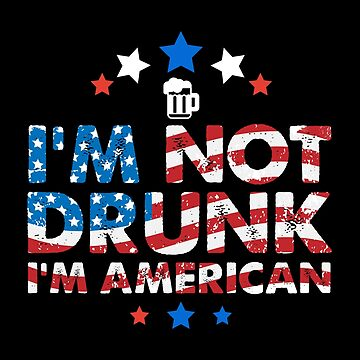 I'm not drunk i'm american 4th of july shirt by WWB2017