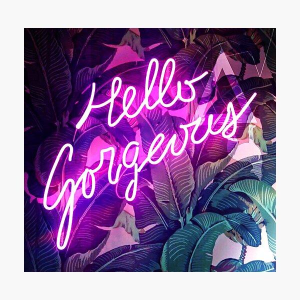 Hello Gorgeous Photographic Print