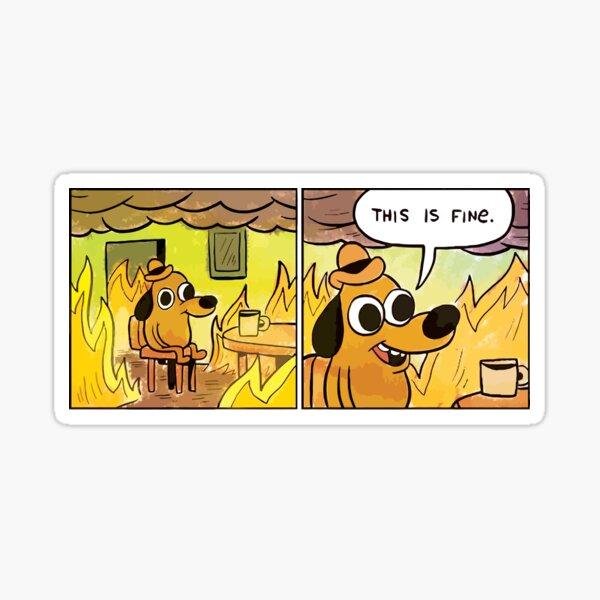 This Is Fine Meme Dog Sticker