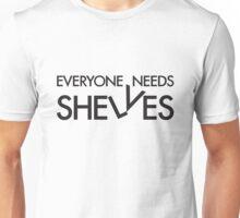 Everyone Needs Shelves Unisex T-Shirt