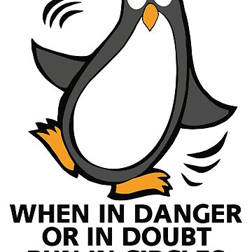 When in Danger or in Doubt Funny Penguin  by ironydesigns