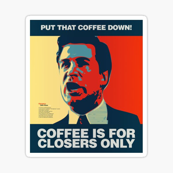 PUT THAT COFFEE DOWN! Coffee is for closers only. Sticker